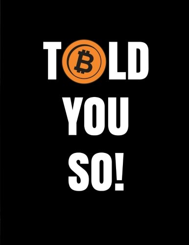 Told You So!: Bitcoin/Cryptocurrency Composition Notebook, 100 Ruled Pages (Large, 8.5 x 11 in.) (Bitcoin Gifts)