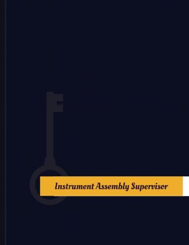 Instrument Assembly Supervisor Work Log: Work Journal, Work Diary, Log - 131 pages, 8.5 x 11 inches (Key Work Logs/Work Log) ()