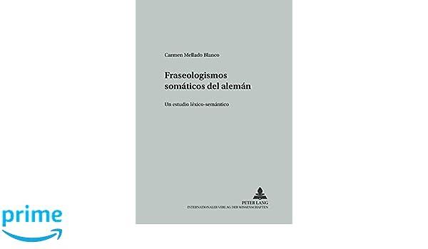 Amazon.com: Fraseologismos somáticos del alemán: Un estudio léxico-semántico (Studien zur romanischen Sprachwissenschaft und interkulturellen Kommunikation) ...