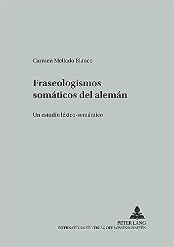 Fraseologismos somáticos del alemán: Un estudio léxico-semántico (Studien zur romanischen Sprachwissenschaft und interkulturellen Kommunikation) (Spanish ...