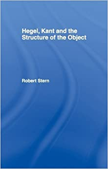 Hegel, Kant and the Structure of the Object by Robert Stern (2014-08-15)