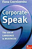 Corporate-speak: The Use of Language in Business (Macmillan business)