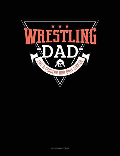 Wrestling Dad Like A Regular Dad Only Cooler: 8 Column Ledger
