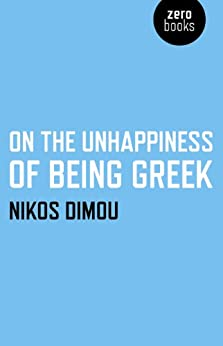 On the Unhappiness of Being Greek by [Dimou, Nikos]