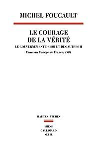 Le gouvernement de soi et des autres : Tome 2, Le courage de la vérité - Cours au Collège de France (1983-1984) par Michel Foucault