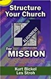 Structure Your Church for Mission, Bickel, Kurt and Stroh, Les, 0979805724