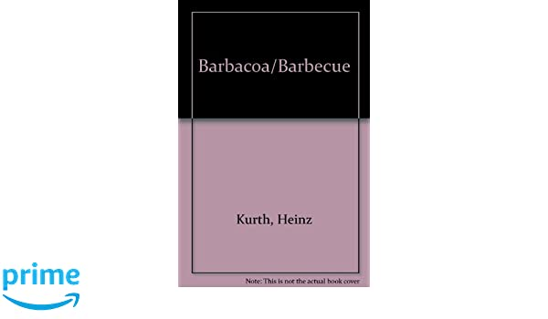 Barbacoa/Barbecue (Spanish Edition): Heinz Kurth: 9788432996207: Amazon.com: Books