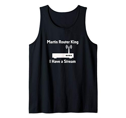 Martin Router King I Have A Stream Funny Computer Wi-Fi Tee Tank Top (Best Wifi Hacker For Pc)