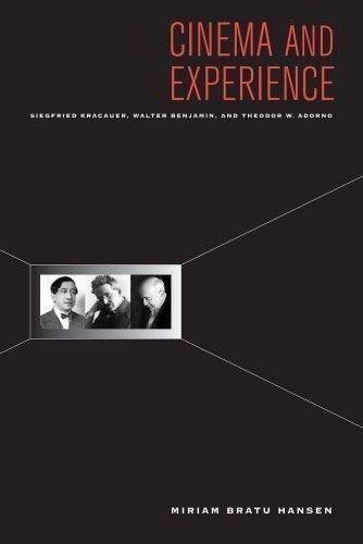 Cinema and Experience: Siegfried Kracauer and Theodor W Walter Benjamin Adorno
