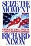 Seize the Moment : America's Challenge in a One-Superpower World, Nixon, Richard M., 0671743430