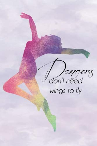 Dancers Dont Need Wings Rainbow Journal, Lined: Blank Daily Writing Notebook Diary with Ruled Lines (Dance ()
