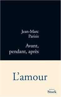 Avant, pendant, après par Jean-Marc Parisis