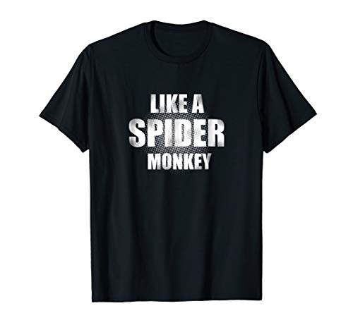 (Like A Spider Monkey T Shirt Funny Novelty Tee Humor Gifts)
