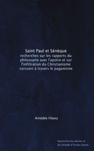 Saint Paul et Sénèque: recherches sur les rapports du philosophe avec l'apotre et sur l'infiltration du Christianisme naissant à travers le paganisme (French Edition)