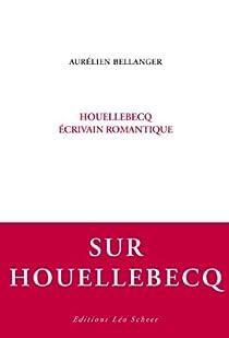Houellebecq, écrivain romantique par Bellanger