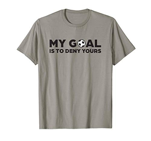 Soccer defense T Shirt, My Goal is to Deny Yours (Football 50 Defense)