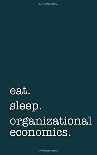 eat. sleep. organizational economics. - Lined Notebook: Writing Journal