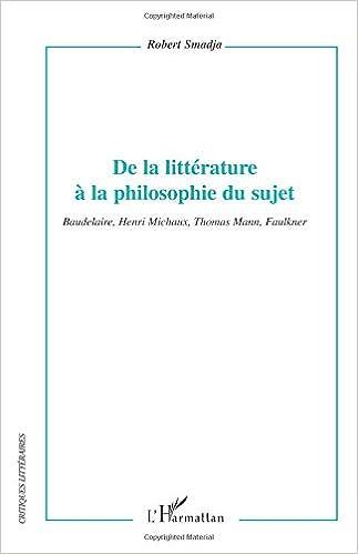 De la littérature à la philosophie du sujet: Baudelaire, Henri Michaux, Thomas Mann, Faulkner Critiques littéraires: Amazon.es: Robert Smadja: Libros en ...