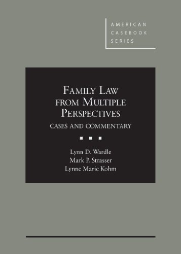 Wardle, Strasser, and Kohm's Family Law From Multiple Perspectives: Cases and Commentary (American Casebook Series)