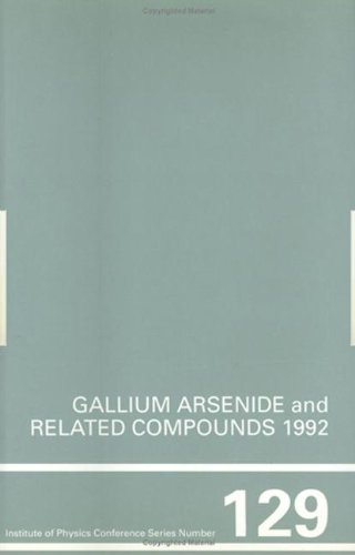 Gallium Arsenide and Related Compounds 1992, Proceedings of the 19th INT  Symposium, 28 September-2 October 1992, Karuizawa, Japan (INTERNATIONAL ... ARSENIDE AND RELATED COMPOUNDS// PAPERS)