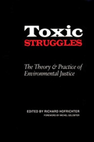 Toxic Struggles: The Theory and Practice of Environmental Justice