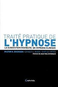 Traité pratique de l'hypnose : La suggestion indirecte en hypnose clinique par Milton Erickson