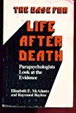 The Case for Life After Death: Parapsychologists Look at Survival Evidence