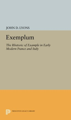 Exemplum: The Rhetoric of Example in Early Modern France and Italy (Princeton Legacy Library)