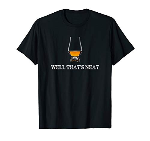Well Thats Neat - Funny Whiskey T Shirt