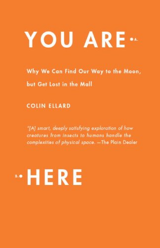 You Are Here: Why We Can Find Our Way to the Moon, but Get Lost in the - A Mall Find