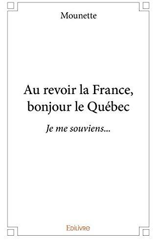 Au Revoir La France, Bonjour Le Québec French Edition
