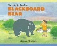 We're in Big Trouble, Blackboard Bear