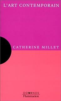L'Art contemporain : un exposé pour comprendre, un essai pour réfléchir par Catherine Millet