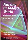 Nursing in Today's World : Challenges, Issues, and Trends, Ellis, Janice R. and Hartley, Celia L., 0397551770
