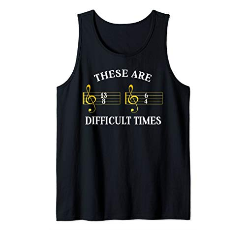 Music Lovers TShirt These Are Difficult Times Funny Training Tank Top]()