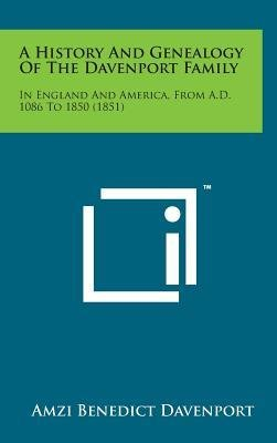 A History and Genealogy of the Davenport Family : In England and America, from A.D. 1086 to 1850 (1851)(Hardback) - 2014 Edition pdf epub