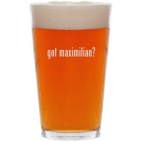 got maximilian? - 16oz All Purpose Pint Beer Glass (Maximilian De Lafayette)