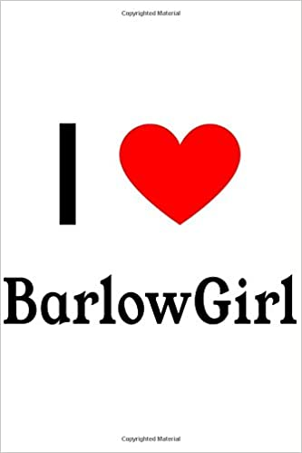 I Love Barlow Girl: BarlowGirl Designer Notebook: Perfect Papers