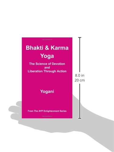Bhakti and Karma Yoga - The Science of Devotion and Liberation Through Action (Ayp Enlightenment) by Brand: AYP Publishing