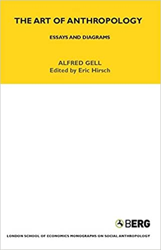 the art of anthropology essays and diagrams lse monographs on  the art of anthropology essays and diagrams lse monographs on social anthropology alfred gell eric hirsch 9781845204846 com books