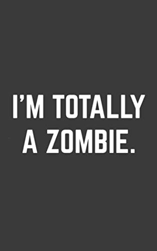 I'm Totally a Zombie: I'm Totally a Zombie Halloween Notebook - Funny Sarcastic Doodle Diary Book As Gift Idea For Hipsters On October Parties! For ... Minute Costume For Trick Or Treat Costumes]()