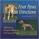 Four Paws, Five Directions: A Guide to Chinese Medicine for Cats and Dogs by Cheryl Schwartz, Mark Ed. Schwartz