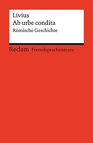 Ab urbe condita: Römische Geschichte (Reclams Universal-Bibliothek)
