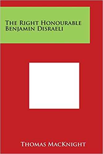 The Right Honourable Benjamin Disraeli
