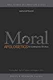 Moral Apologetics for Contemporary Christians: Pushing Back Against Cultural and Religious Critics (B&H Studies in Christian Ethics)