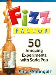 Fizz Factor: 50 Amazing Experiments with Soda Pop