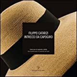 Filippo Catarzi. Intrecci da Capogiro : Cento anni di creativita e abilita / One hundred years of creativity and Skill, , 8859608112