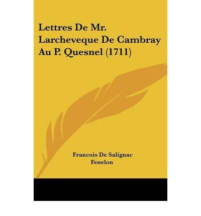 Download Lettres De Mr. Larcheveque De Cambray Au P. Quesnel (1711) (Paperback)(English / French) - Common PDF