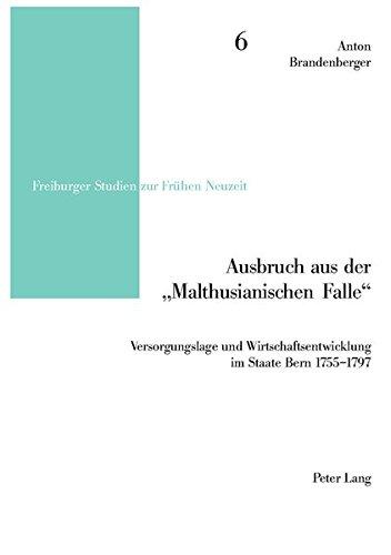 Ausbruch aus der «Malthusianischen Falle»: Versorgungslage und Wirtschaftsentwicklung im Staate Bern 1755-1797 (Freiburger Studien zur Frühen Neuzeit) (German Edition) by Peter Lang AG, Internationaler Verlag der Wissenschaften