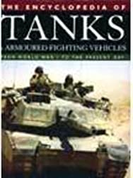 The Encyclopedia of Tanks and Armoured Fighting Vehicles: From World War I to the Present Day